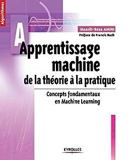 Apprentissage machine: De la théorie à la pratique - Concepts fondamentaux en Machine Learning par [Massih-Reza, Amini]