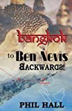 Bangkok to Ben Nevis Backwards!: A journey through Dementia, from England to Scotland, India, Thailand, and back again