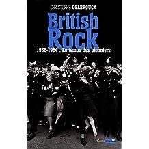 British rock. 1956-1964 : Le temps des pionniers: British Rock, T1