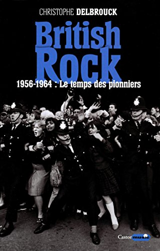 British rock. 1956-1964 : Le temps des pionniers: British Rock, T1