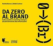 Da zero al brand: Guida completa al marketing strategico dal posizionamento alla comunicazione