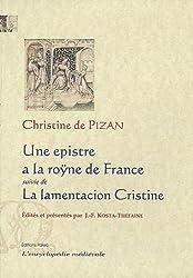 Une epistre a la roÿne de France : Suivi de La lamentacion Cristine