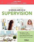 Le grand livre de la supervision - Tout savoir sur le rôle et l'intérêt du superviseur. Quels critères pour bien le choisir? Comment devient-on superviseur?