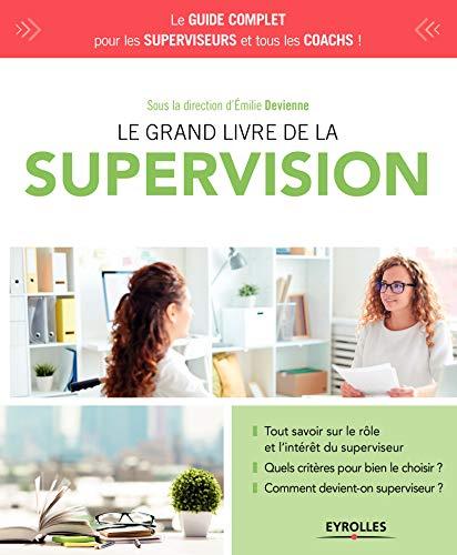 Le grand livre de la supervision: Tout savoir sur le rôle et l'intérêt du superviseur - Quels critères pour bien le choisir ?  Comment devient-on superviseur ? (Le grand livre de...)