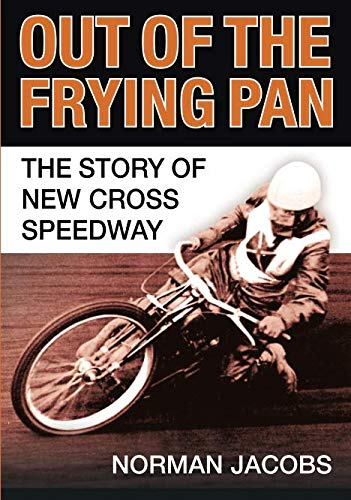 Out of the Frying Pan: The Story of New Cross Speedway por Jacobs