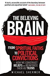 The Believing Brain: From Spiritual Faiths to Political Convictions Ã'¨C How We Construct Beliefs and Reinforce Them as Truths. by Michael Shermer (2012-06-07)