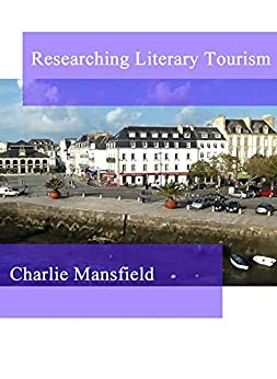 Researching Literary Tourism by [Mansfield, Dr. Charlie]