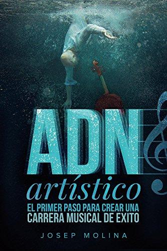 ADN Artístico: El primer paso para crear una carrera musical de éxito por Josep Molina