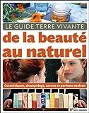 Le guide Terre Vivante de la beauté au naturel - Cosmétiques, shampooings, savons et parfums maison