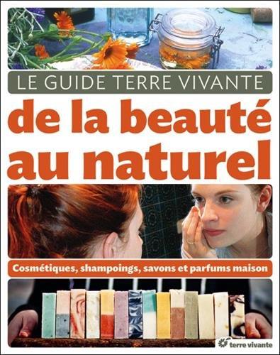 Le guide Terre Vivante de la beauté au naturel : Cosmétiques, shampooings, savons et parfums maison par Cécile Baudet
