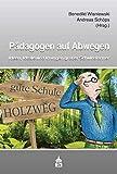 Pädagogen auf Abwegen: Ideen, Ideale und Irrungen großer Schulreformer - Benedikt Wisniewski, Andreas Schöps