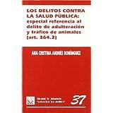 Los delitos contra la salud pública: especial referencia al delito de adulteración y tráfico de animales (art. 364.2)