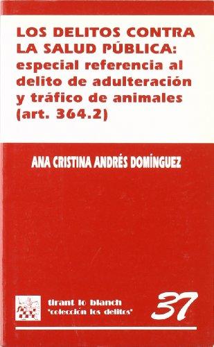 Portada del libro Los delitos contra la salud pública: especial referencia al delito de adulteración y tráfico de animales (art. 364.2)