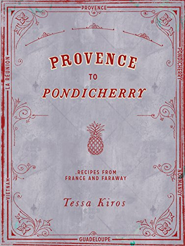 Provence to Pondicherry: Recipes from France and Faraway por Tessa Kiros