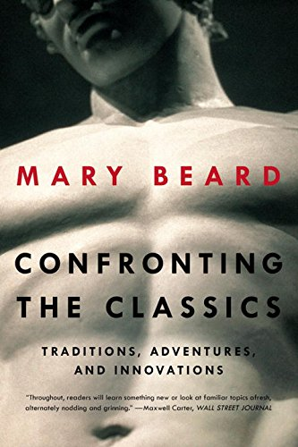Confronting the Classics: Traditions, Adventures, and Innovations por Mary Beard
