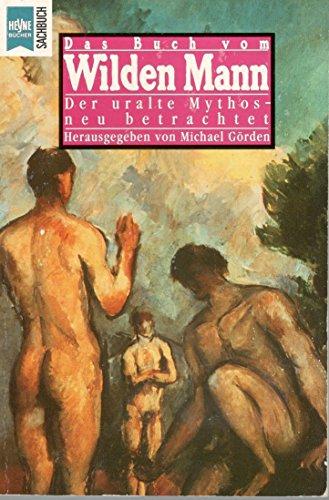 Das Buch vom Wilden Mann. Der uralte Mythos - neu betrachtet.