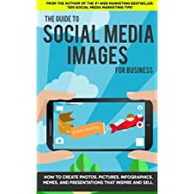 The Guide to Social Media Images for Business: How to Produce Photos, Pictures, by Andrew Macarthy (2014-08-02)