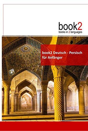book2 Deutsch - Persisch für Anfänger: Ein Buch in 2 Sprachen