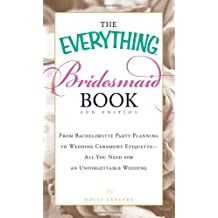 The Everything Bridesmaid Book: From bachelorette party planning to wedding ceremony etiquette - all you need for an unforgettable wedding (Everything Series)