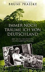 Immer noch träume ich von Deutschland: Reise in ein Leben zwischen Deutschland und Vietnam