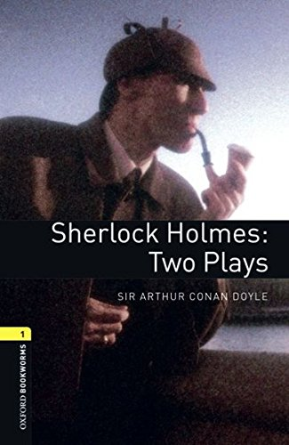 Oxford Bookworms Library: Stage 1: Sherlock Holmes: Two Plays: 400 Headwords (Oxford Bookworms ELT)