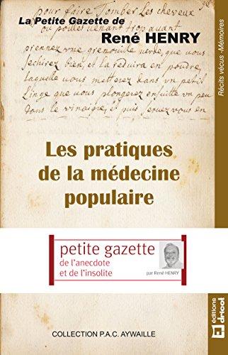 Les pratiques de la médecine populaire: La petite gazette de René Henry par René Henry