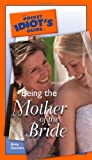 The Pocket Idiot's Guide to Being the Mother of the Bride (Pocket Idiot's Guides (Paperback))