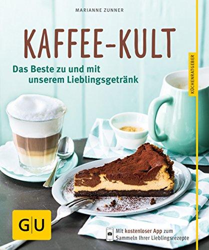 Kaffee-Kult: Das Beste zu und mit unserem Lieblingsgetränk (GU Küchenratgeber) thumbnail