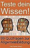 Teste dein Wissen!: 99 Quizfragen zur Allgemeinbildung