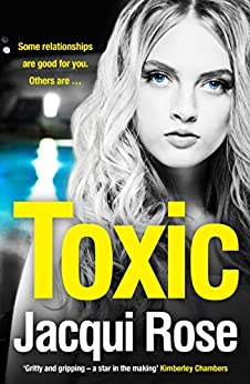 Toxic: The addictive new crime thriller from the best selling author that will have you gripped by [Rose, Jacqui]