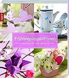 Frühlingsinspirationen: Frische Dekoideen für Frühling und Ostern (kollektion.kreativ) - frechverlag