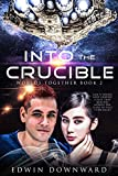 Into The Crucible (Worlds Together Book 2)