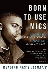 Born to Use Mics: Reading Nas's Illmatic by Michael Eric Dyson (2009-12-29)