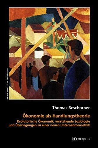 Ã-konomie als Handlungstheorie: Evolutorische Ã-konomik, verstehende Soziologie und Ãœberlegungen zu einer neuen Unternehmensethik (Theorie der Unternehmung) by Thomas Beschorner (2001-01-01)