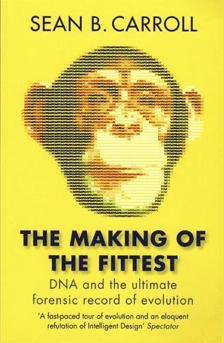The Making of the Fittest: DNA and the Ultimate Forensic Record of Evolution por Sean B. Carroll