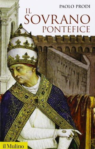 Il sovrano pontefice. Un corpo e due anime: la monarchia papale nella prima età moderna (Storica paperbacks) por Paolo Prodi