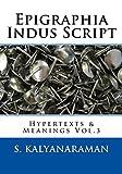 Epigraphia Indus Script Volume 3: Hypertexts & Meanings