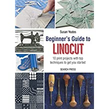 Beginner's Guide to Linocut: 10 print projects with top techniques to get you started (English Edition)