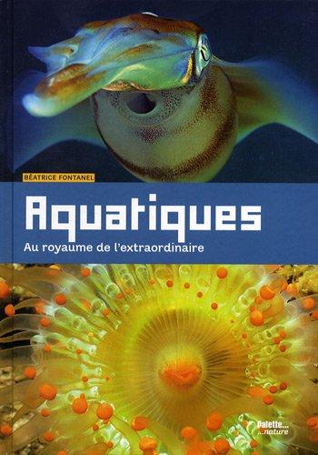 Aquatiques : Au royaume de l'extraordinaire