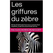 Les griffures du zèbre: De bac-2 à thésard, l'ascenseur scolaire était en panne, j'ai pris les escaliers de service. (French Edition)