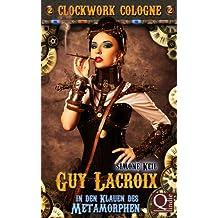 In den Klauen des Metamorphen: Guy Lacroix 2 (Clockwork Cologne)