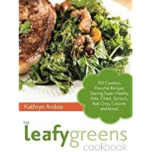 [{ The Leafy Greens Cookbook: 100 Creative, Flavorful Recipes Starring Super-Healthy Kale, Chard, Spinach, BOK Choy, Collards and More! By Anible, Kathryn ( Author ) Jul - 09- 2013 ( Paperback ) } ]