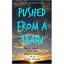 Pushed From a Train: Travel Lessons from the Misadventures of a Global Nomad (English Edition)
