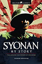 Military Classics: Syonan My Story: The Japanese Occupation of Singapore
