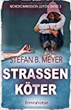 Straßenköter (Mordkommission Leipzig, Band 3) von Stefan B. Meyer