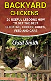 #10: Backyard Chickens: 20 Useful Lesoons How To Get the Best Chickens, Choose Coops, Feed and Care