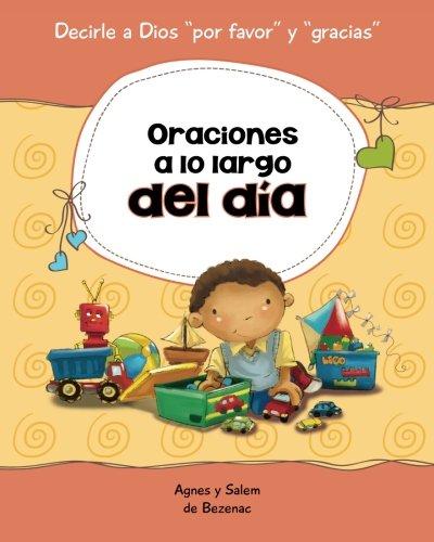 Oraciones a lo largo del día: 15 oraciones para niños: Volume 1 (Decirle a DiosPor favor yGracias!) por Agnes de Bezenac