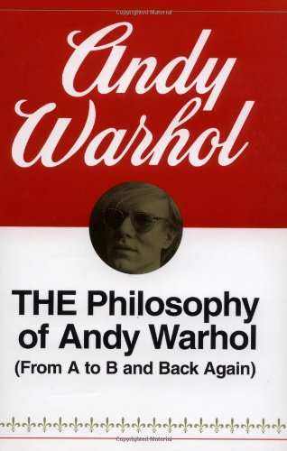 The Philosophy of Andy Warhol : (From A to B and Back Again)