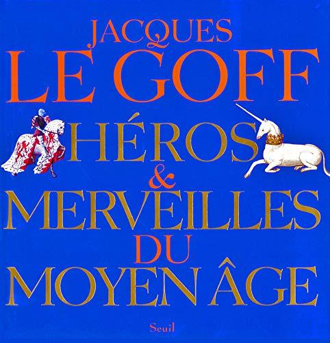 Héros et Merveilles du Moyen Age par Jacques Le goff
