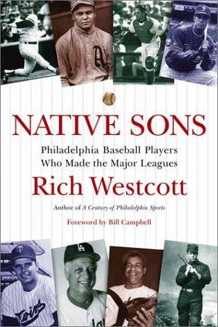 Native Sons: Philadelphia Baseball Players: Philadelphia Baseball Players Who Made the Major Leagues by Rich Westcott (2003-10-06)